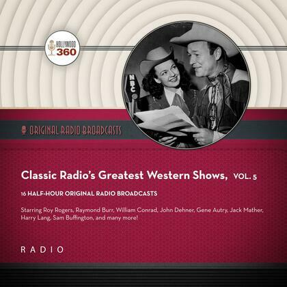Classic Radio's Greatest Western Shows, Vol. 5