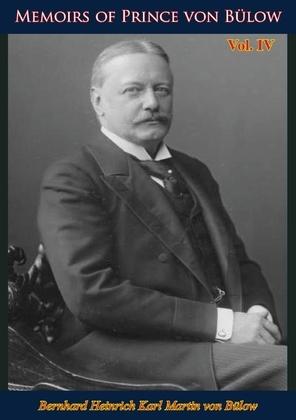 Memoirs of Prince von Bülow Vol. 4