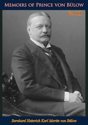Memoirs of Prince von Bülow Vol. 3