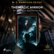 B. J. Harrison Reads The Magic Mirror