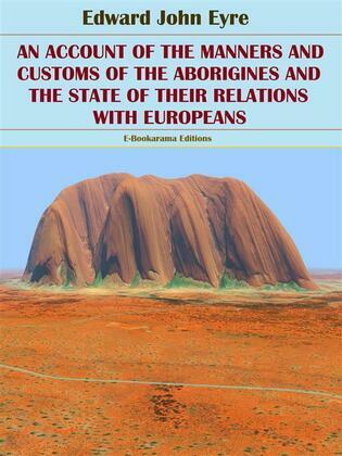 An Account of the Manners and Customs of the Aborigines and the State of their Relations with Europeans
