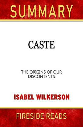 Caste: The Origins of Our Discontents by Isabel Wilkerson: Summary by Fireside Reads