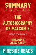 The Autobiography of Malcolm X: As Told to Alex Haley by Malcolm X and Alex Haley: Summary by Fireside Reads
