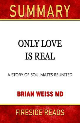 Only Love is Real: A Story of Soulmates Reunited by Brian Weiss: Summary by Fireside Reads