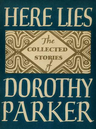 Here Lies: Collected Stories of Dorothy Parker