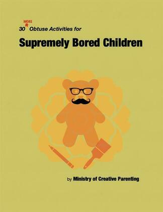 30 Obtuse Activities for Suprememly Bored Children
