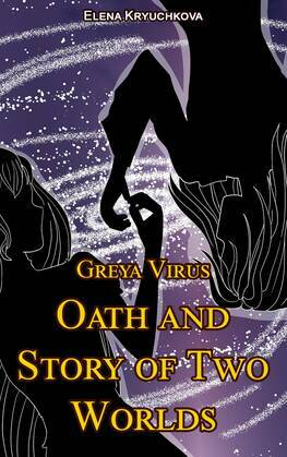 Greya Virus. Oath and Story of Two Worlds