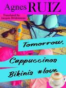 Tomorrow, Cappuccinos, Bikinis, #love