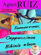 Tomorrow, Cappuccinos, Bikinis, #love