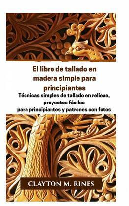 El libro de tallado en madera simple para principiantes