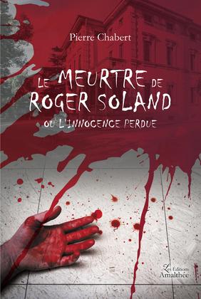 Le meurtre de Roger Soland ou l'innocence perdue