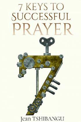 7 KEYS TO SUCCESSFUL PRAYER