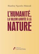 L'humanité, la valeur ajoutée à la nature
