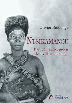 Ntsikamanou, l'art de l'autre : précis de civilisation kongo