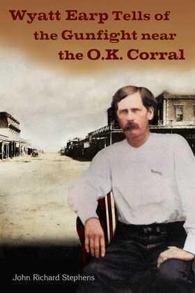 Wyatt Earp Tells of the Gunfight Near the O.K. Corral