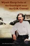 Wyatt Earp Tells of the Gunfight Near the O.K. Corral