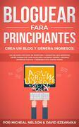 Bloguear Para Principiantes, Crea un Blog y Genera Ingresos