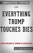 Everything Trump Touches Dies byRick WilsonandSimon & Schuster: Conversation Starters