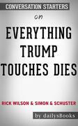 Everything Trump Touches Dies by Rick Wilson and Simon & Schuster: Conversation Starters