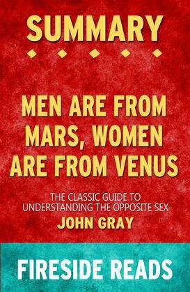 Men Are from Mars, Women Are from Venus: The Classic Guide to Understanding the Opposite Sex by John Gray: Summary by Fireside Reads