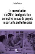 La consultation du CSE et la négociation collective en cas de projets importants de l'entreprise