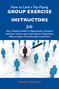 How to Land a Top-Paying Group exercise instructors Job: Your Complete Guide to Opportunities, Resumes and Cover Letters, Interviews, Salaries, Promot