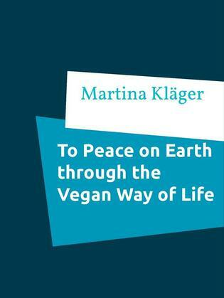 To Peace on Earth through the Vegan Way of Life