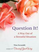Question It! A Way Out of a Stressful Situation