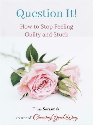 Question It! How to Stop Feeling Guilty and Stuck
