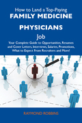 How to Land a Top-Paying Family medicine physicians Job: Your Complete Guide to Opportunities, Resumes and Cover Letters, Interviews, Salaries, Promot