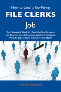 How to Land a Top-Paying File clerks Job: Your Complete Guide to Opportunities, Resumes and Cover Letters, Interviews, Salaries, Promotions, What to Expect From Recruiters and More