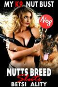 My K9 Nut Bust : Mutts Breed Sluts 8 (Bestiality Dog Sex Animal Sex Knotting Erotica)
