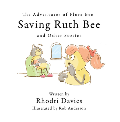 The Adventures of Flora Bee: Saving Ruth Bee and Other Stories