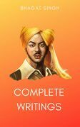 The Complete Writings of Bhagat Singh: Why I am an Atheist, The Red Pamphlet, Introduction to Dreamland, Letter to Jaidev Gupta...and other works