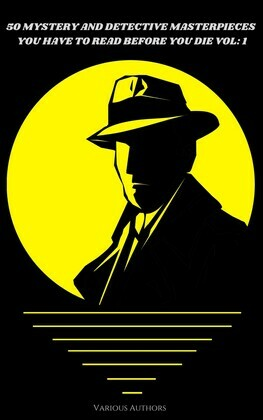 50 Mystery and Detective masterpieces you have to read before you die vol: 1
