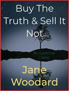 Buy The Truth & Sell It Not