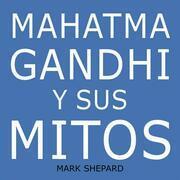 Mahatma Gandhi Y Sus Mitos