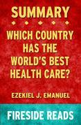 Which Country Has the World's Best Health Care? by Ezekiel J. Emanuel: Summary by Fireside Reads