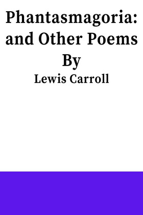 Phantasmagoria, and other poems