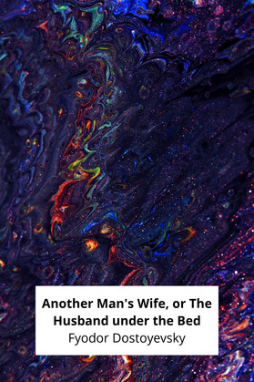 Another Man's Wife, or The Husband under the Bed