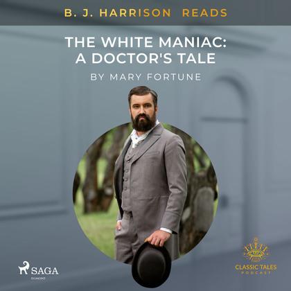 B. J. Harrison Reads The White Maniac: A Doctor's Tale