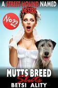 A Street-Hound Named Desire : Mutts Breed Sluts 22 (Bestiality Dog Sex Animal Sex Knotting Erotica)