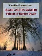 Death and its Mystery - Volume I: Before Death