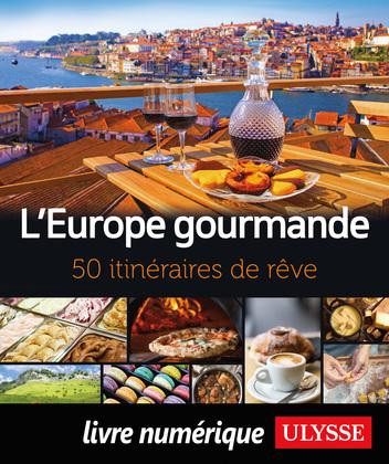 L'Europe gourmande - 50 itinéraires de rêve