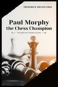Paul Morphy, the Chess Champion