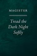 Tread the Dark Night Softly