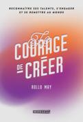 Le courage de créer - Nouvelle Édition
