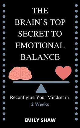 Reconfigure Your Mindset in 2 Weeks The Brain's Top Secret to Emotional Balance
