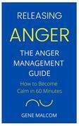 Releasing Anger: How to Become Calm in 60 Minutes  The Anger Management Guide