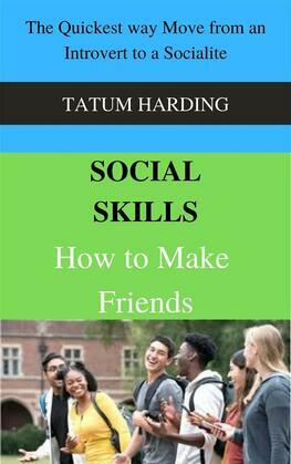 Social Skills: How to Make Friends The Quickest way Move from an Introvert to a Socialite